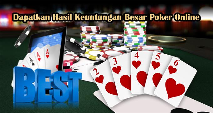 Dapatkan Hasil Keuntungan Besar Poker Online