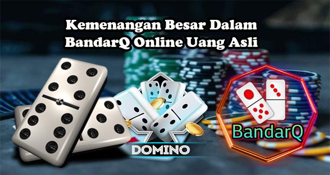 Kemenangan Besar Dalam BandarQ Online Uang Asli