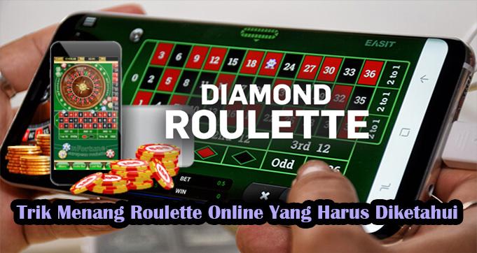 Trik Menang Roulette Online Yang Harus Diketahui